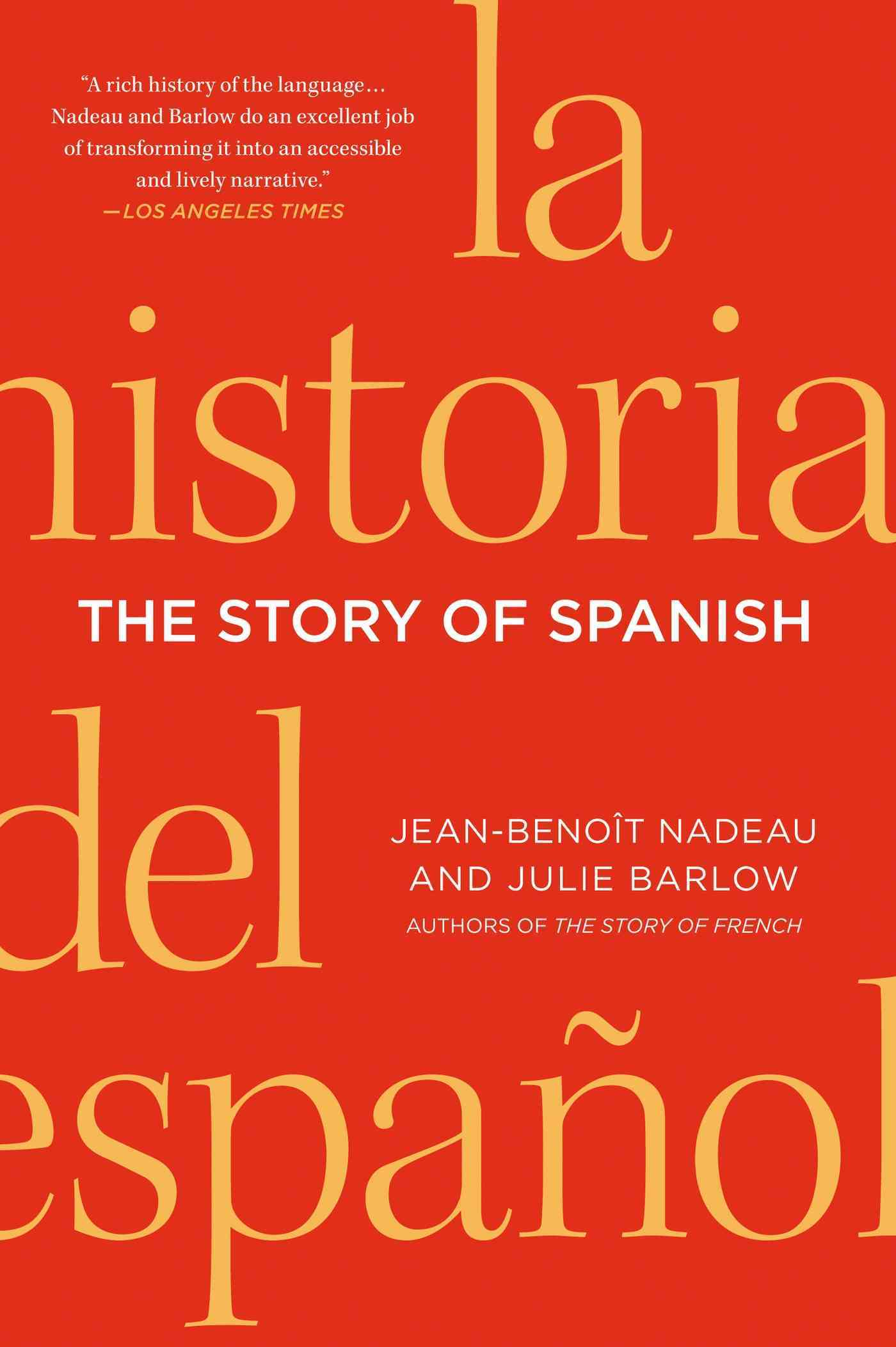 The Story of Spanish By Nadeau, Jean-Benoit/ Barlow, Julie